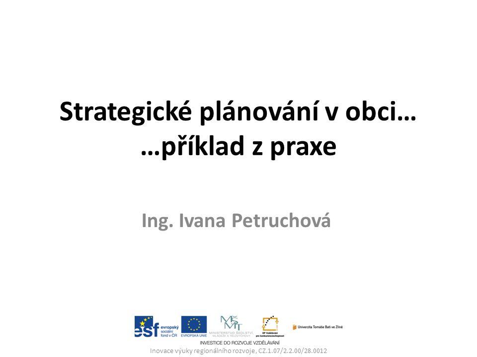 Strategické plánování v obci… …příklad z praxe Ing.