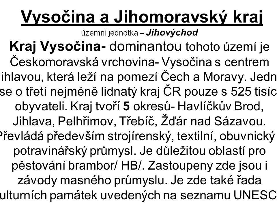 Vysočina a Jihomoravský kraj územní jednotka – Jihovýchod Kraj Vysočina- dominantou tohoto území je Českomoravská vrchovina- Vysočina s centrem Jihlavou, která leží na pomezí Čech a Moravy.