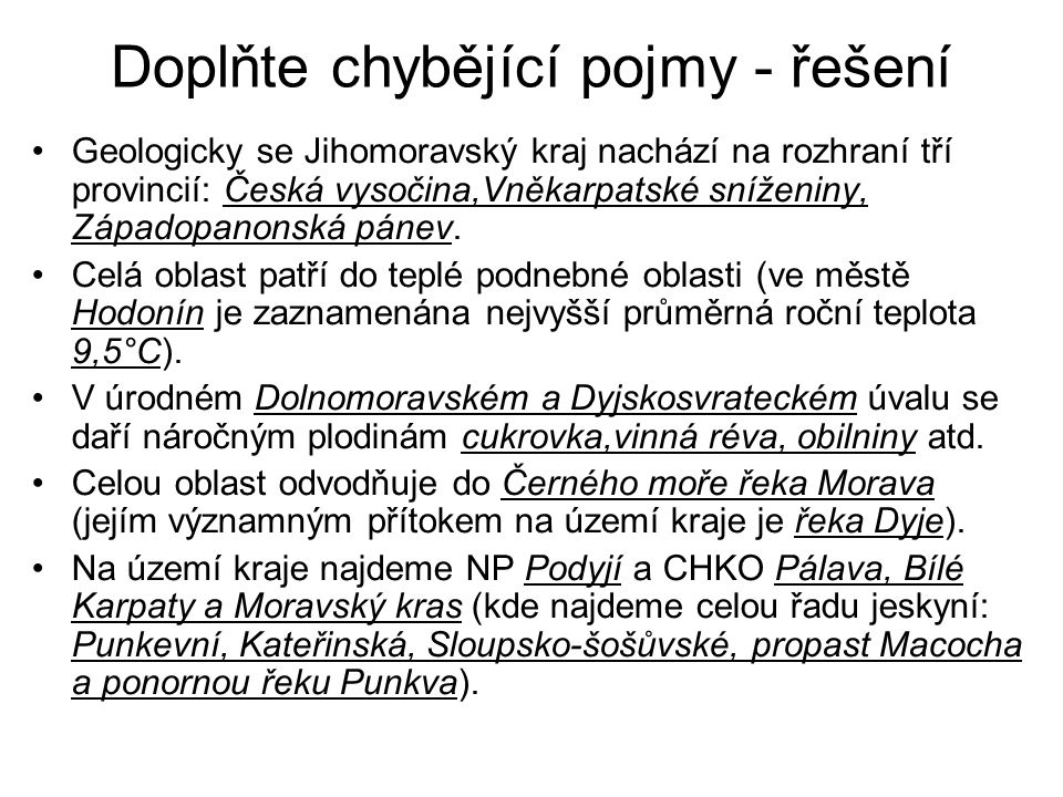 Doplňte chybějící pojmy - řešení Geologicky se Jihomoravský kraj nachází na rozhraní tří provincií: Česká vysočina,Vněkarpatské sníženiny, Západopanon