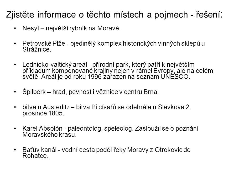 Zjistěte informace o těchto místech a pojmech - řešení : Nesyt – největší rybník na Moravě. Petrovské Plže - ojedinělý komplex historických vinných sk