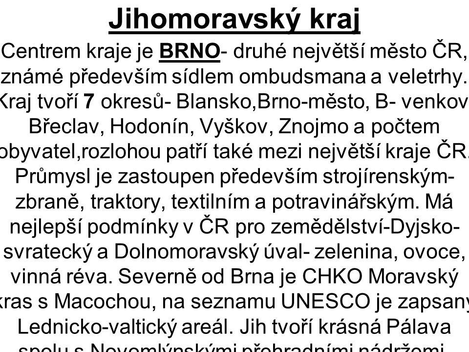 Jihomoravský kraj Centrem kraje je BRNO- druhé největší město ČR, známé především sídlem ombudsmana a veletrhy. Kraj tvoří 7 okresů- Blansko,Brno-měst