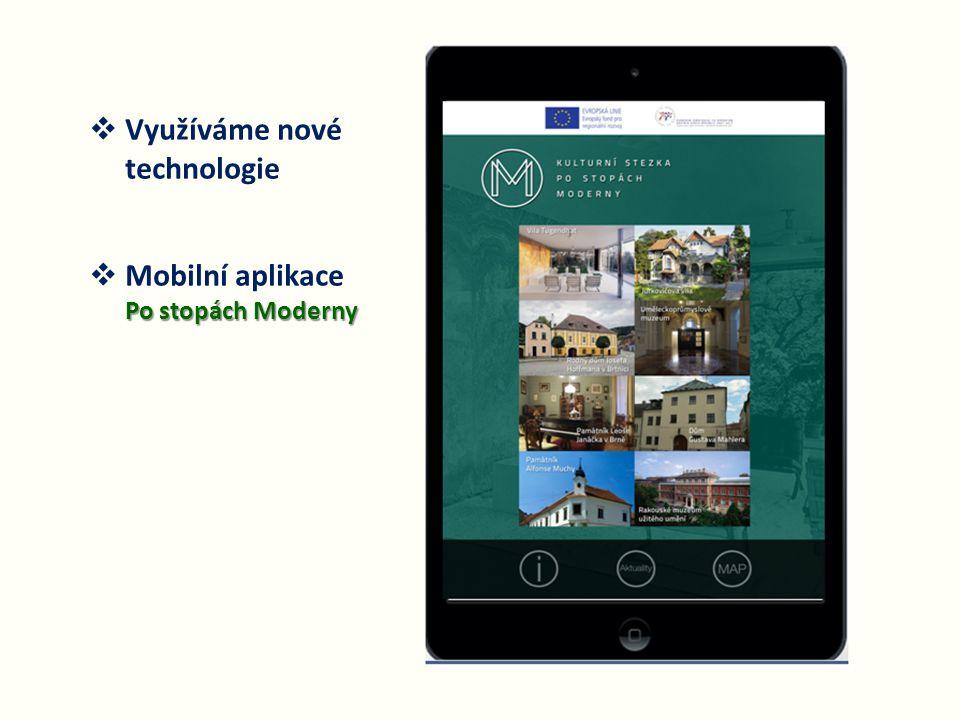  Využíváme nové technologie  Mobilní aplikace Po stopách Moderny Po stopách Moderny