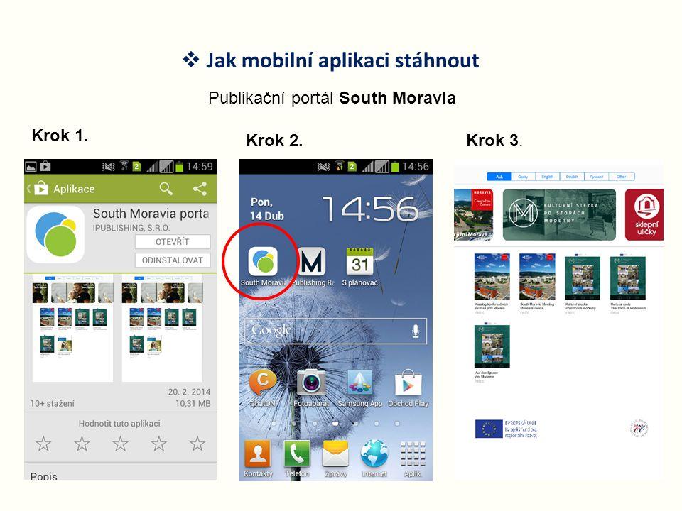  Jak mobilní aplikaci stáhnout Publikační portál South Moravia Krok 1. Krok 2.Krok 3.