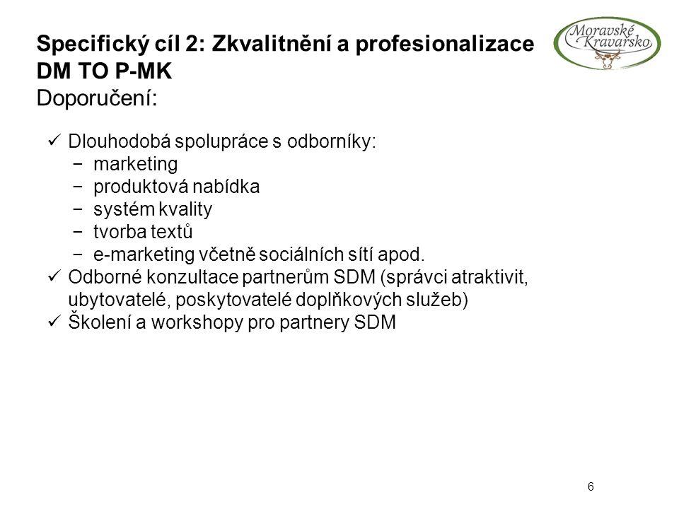 Specifický cíl 2: Zkvalitnění a profesionalizace DM TO P-MK Doporučení: 6 Dlouhodobá spolupráce s odborníky: −marketing −produktová nabídka −systém kvality −tvorba textů −e-marketing včetně sociálních sítí apod.