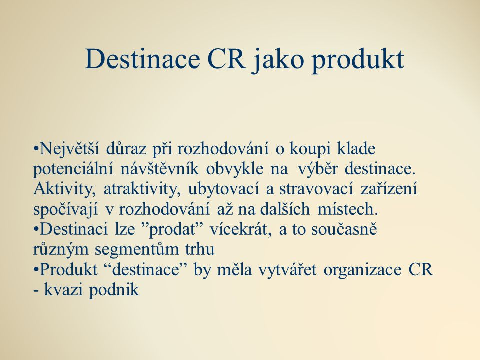 Destinace CR jako produkt Největší důraz při rozhodování o koupi klade potenciální návštěvník obvykle na výběr destinace.