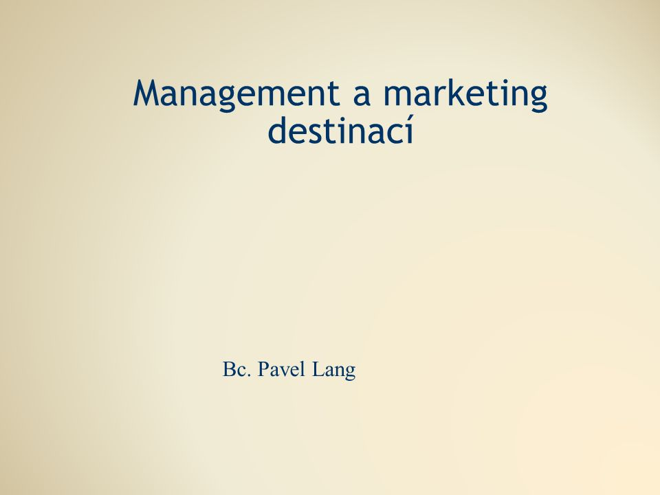 Management a marketing destinací Bc. Pavel Lang