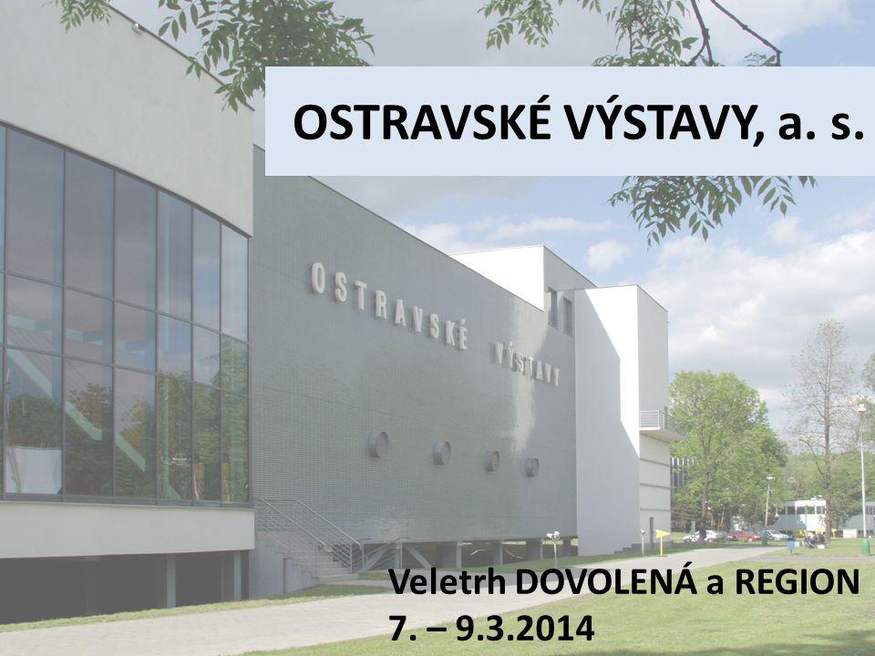 OSTRAVSKÉ VÝSTAVY, a. s. Veletrh DOVOLENÁ a REGION 7. – 9.3.2014