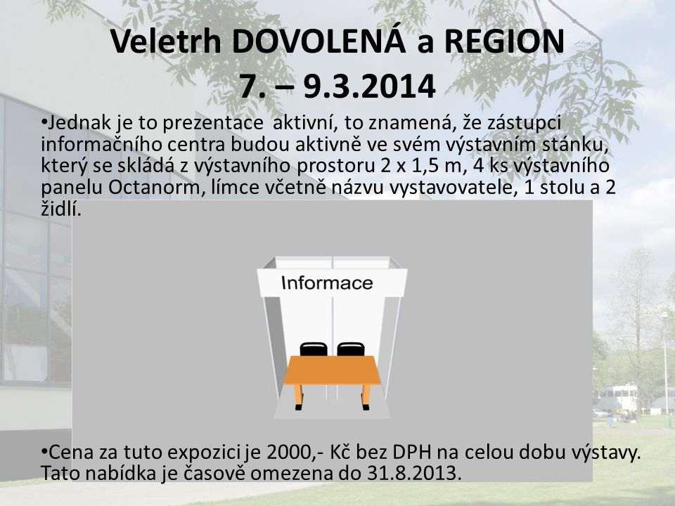 Veletrh DOVOLENÁ a REGION 7. – 9.3.2014 Jednak je to prezentace aktivní, to znamená, že zástupci informačního centra budou aktivně ve svém výstavním s