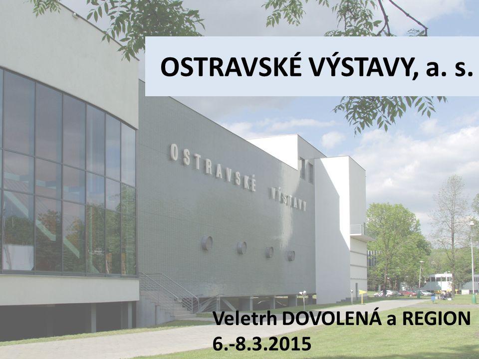 OSTRAVSKÉ VÝSTAVY, a. s. Veletrh DOVOLENÁ a REGION 6.-8.3.2015