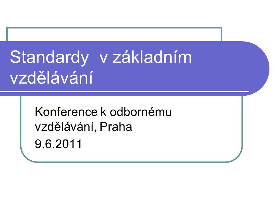 Standardy v základním vzdělávání Konference k odbornému vzdělávání, Praha 9.6.2011