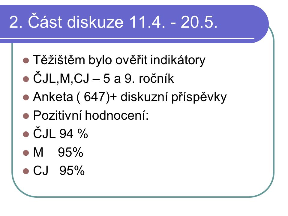 2.Část diskuze 11.4. - 20.5. Těžištěm bylo ověřit indikátory ČJL,M,CJ – 5 a 9.
