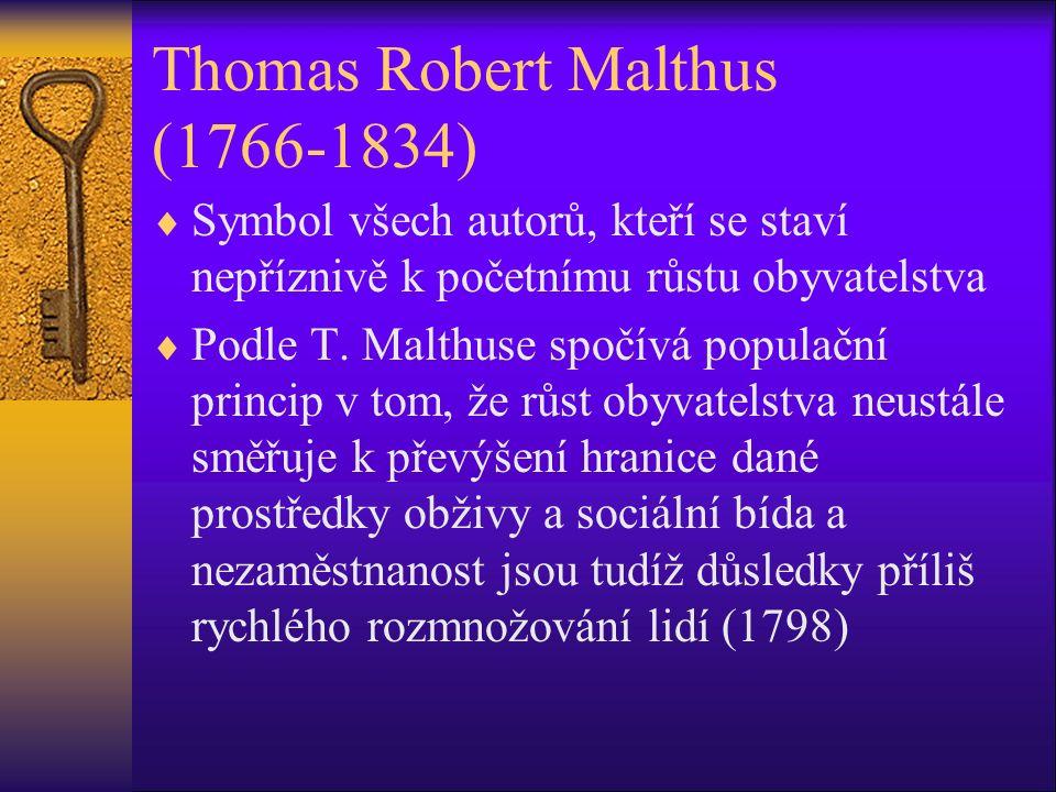 Thomas Robert Malthus (1766-1834)  Symbol všech autorů, kteří se staví nepříznivě k početnímu růstu obyvatelstva  Podle T.