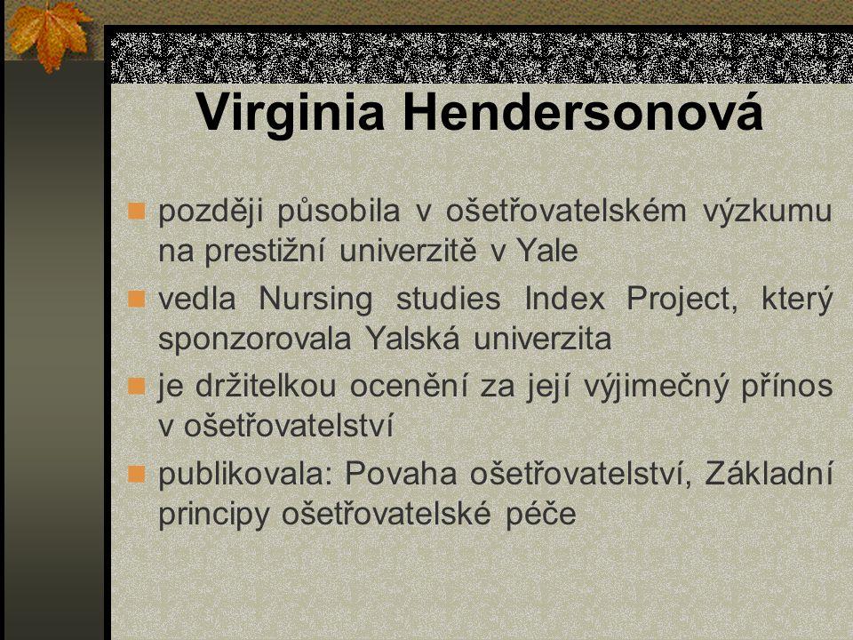 Virginia Hendersonová později působila v ošetřovatelském výzkumu na prestižní univerzitě v Yale vedla Nursing studies Index Project, který sponzoroval