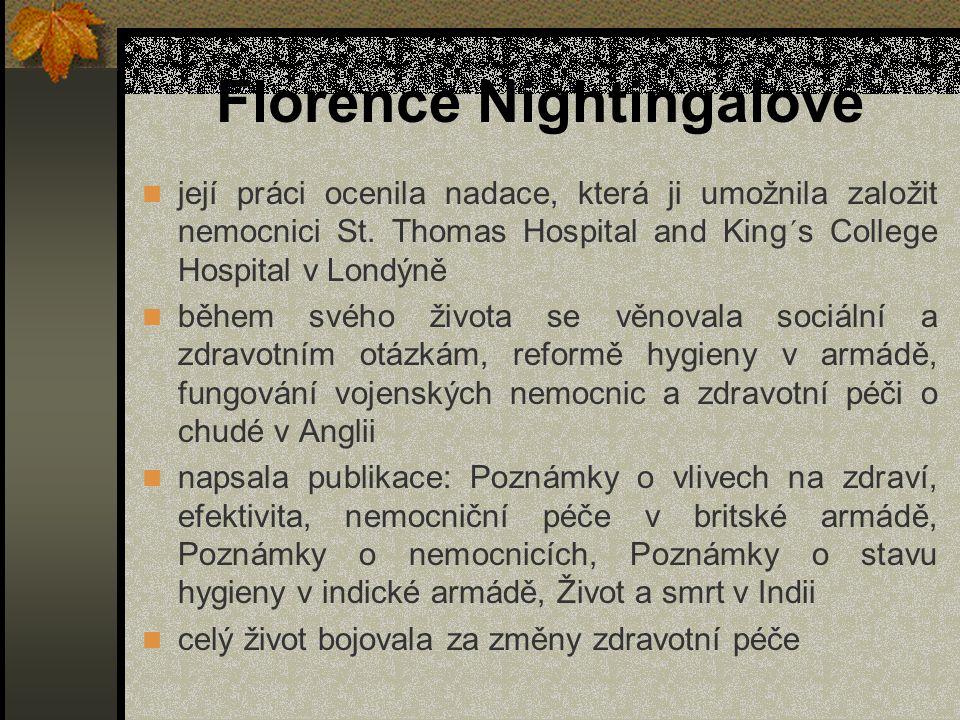 Florence Nightingalové byla oceněna vícero vyznamenáním ve vlasti i v cizině rozeznala problémy vznikající následkem industrializace v Anglii definovala ošetřovatelství jako poslání