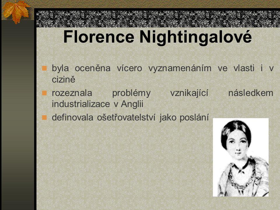 Florence Nightingalové byla oceněna vícero vyznamenáním ve vlasti i v cizině rozeznala problémy vznikající následkem industrializace v Anglii definova