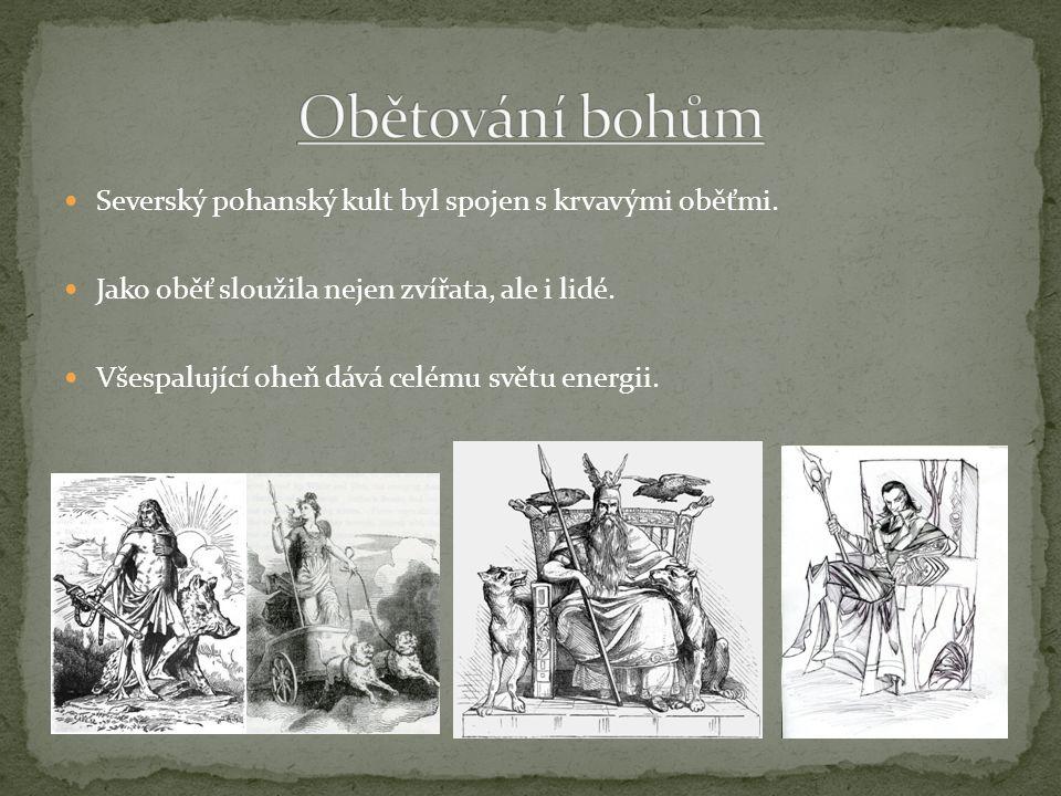 Severský pohanský kult byl spojen s krvavými oběťmi. Jako oběť sloužila nejen zvířata, ale i lidé. Všespalující oheň dává celému světu energii.