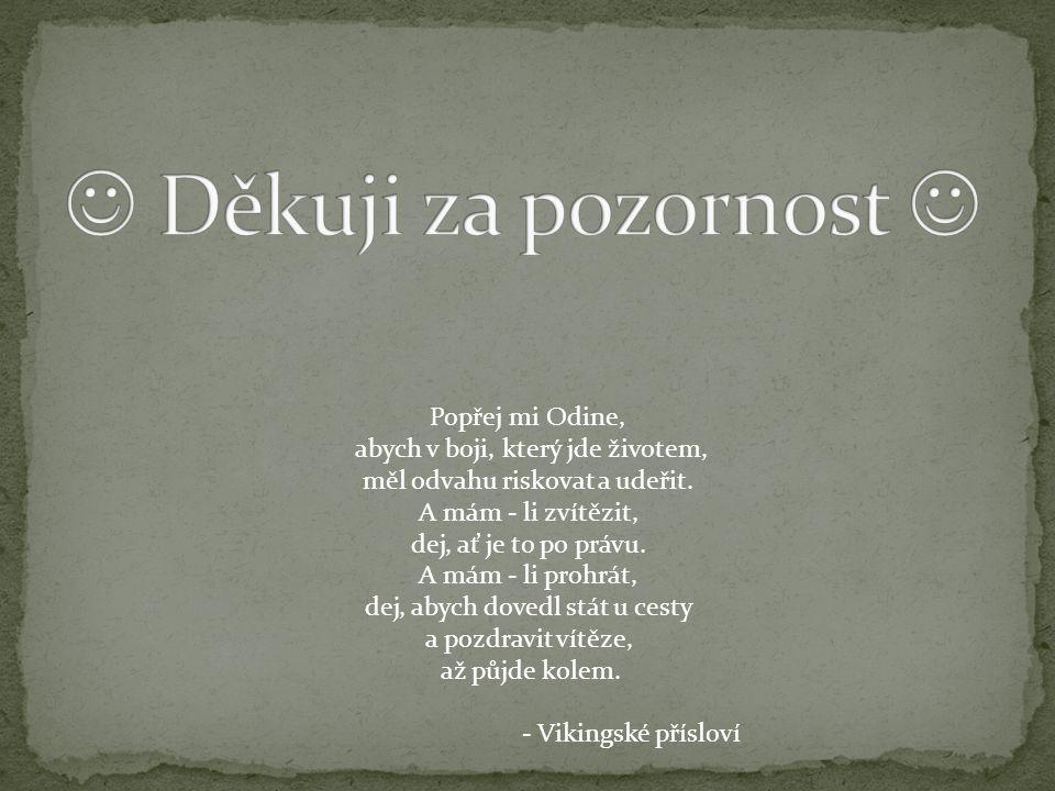 Popřej mi Odine, abych v boji, který jde životem, měl odvahu riskovat a udeřit.