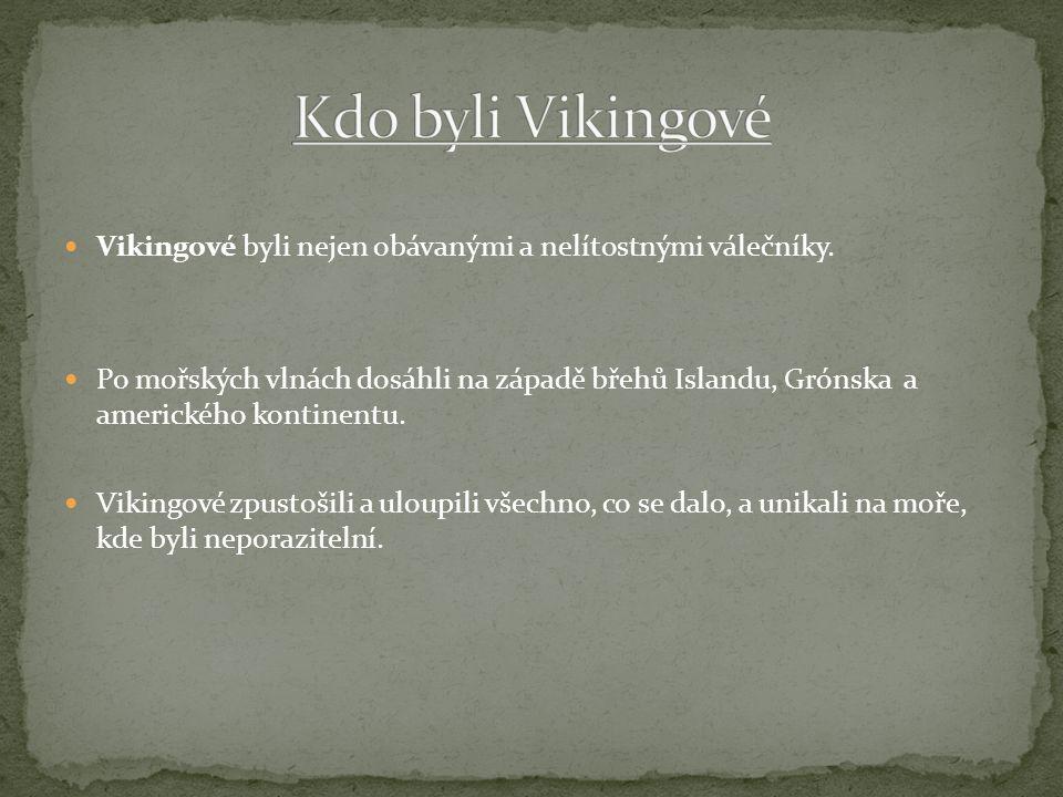 Vikingové byli nejen obávanými a nelítostnými válečníky. Po mořských vlnách dosáhli na západě břehů Islandu, Grónska a amerického kontinentu. Vikingov