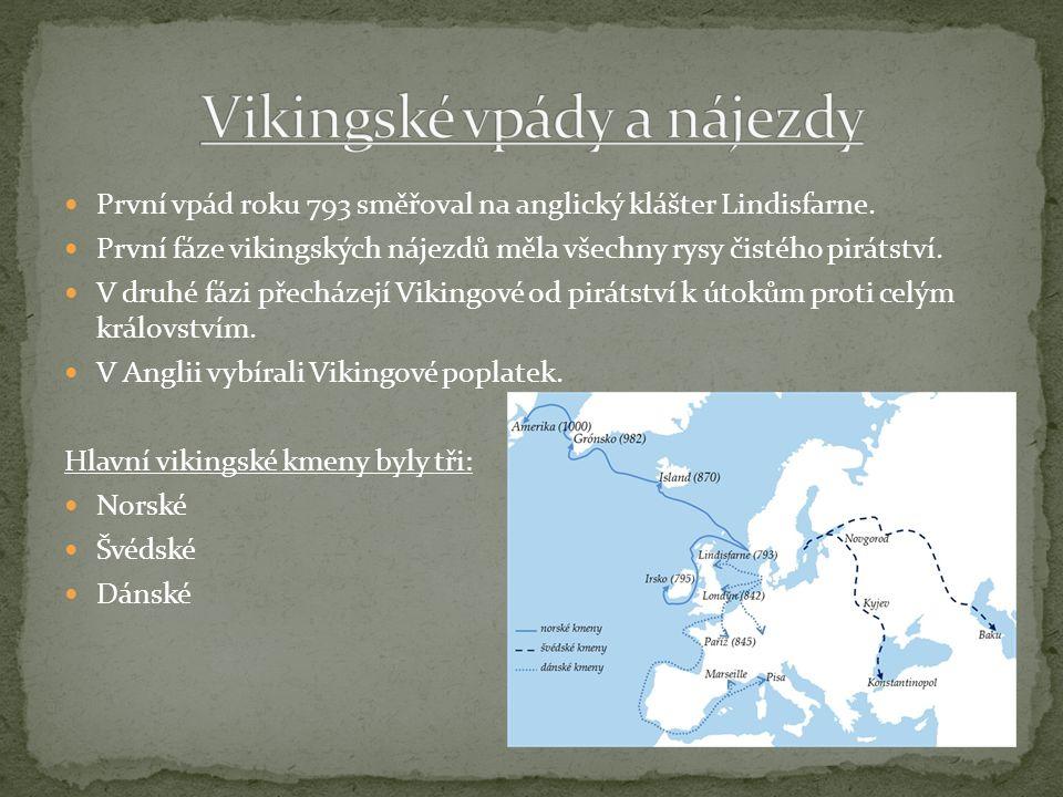 První vpád roku 793 směřoval na anglický klášter Lindisfarne. První fáze vikingských nájezdů měla všechny rysy čistého pirátství. V druhé fázi přecház