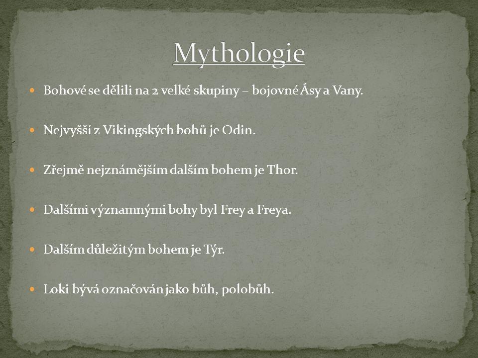 Bohové se dělili na 2 velké skupiny – bojovné Ásy a Vany. Nejvyšší z Vikingských bohů je Odin. Zřejmě nejznámějším dalším bohem je Thor. Dalšími význa