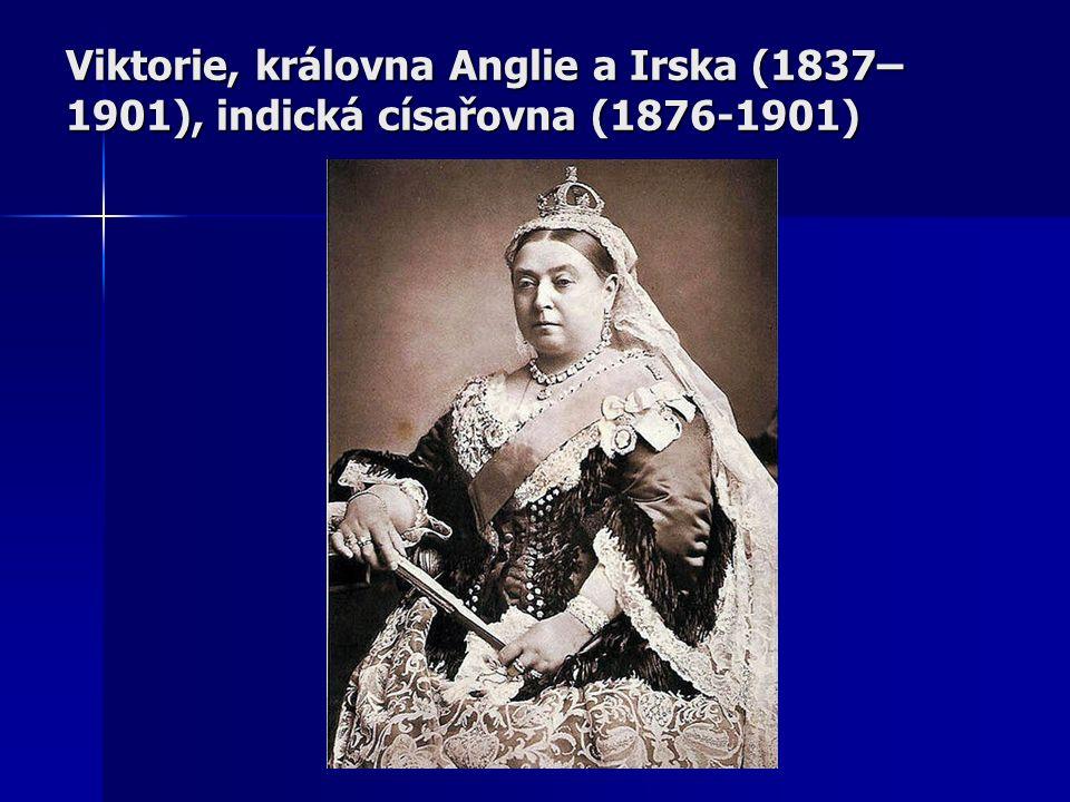 Viktorie, královna Anglie a Irska (1837– 1901), indická císařovna (1876-1901)