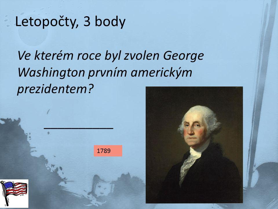 Letopočty, 3 body 1789 Ve kterém roce byl zvolen George Washington prvním americkým prezidentem? __________