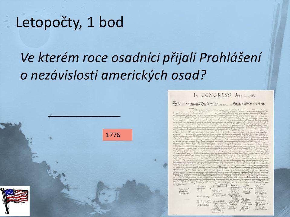 Letopočty, 1 bod Ve kterém roce osadníci přijali Prohlášení o nezávislosti amerických osad? __________ 1776