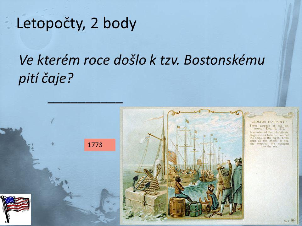Letopočty, 2 body 1773 Ve kterém roce došlo k tzv. Bostonskému pití čaje? __________