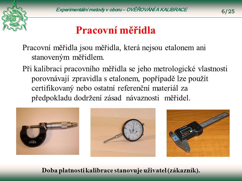 Experimentální metody v oboru – OVĚŘOVÁNÍ A KALIBRACE Pracovní měřidla Pracovní měřidla jsou měřidla, která nejsou etalonem ani stanoveným měřidlem.