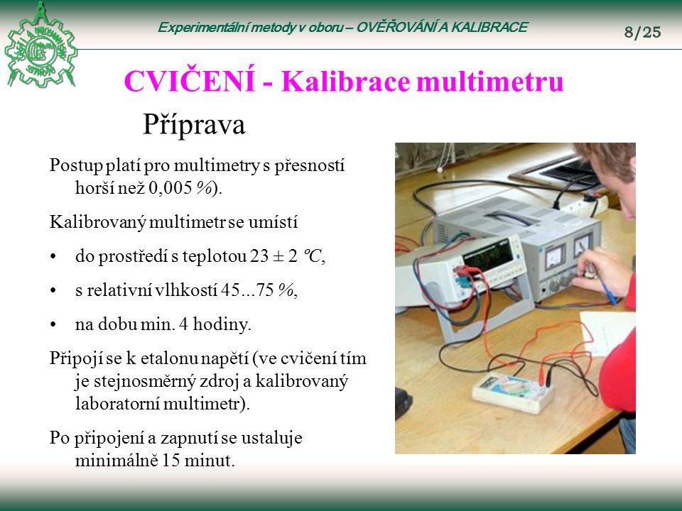 Experimentální metody v oboru – OVĚŘOVÁNÍ A KALIBRACE CVIČENÍ - Kalibrace multimetru Postup platí pro multimetry s přesností horší než 0,005 %).
