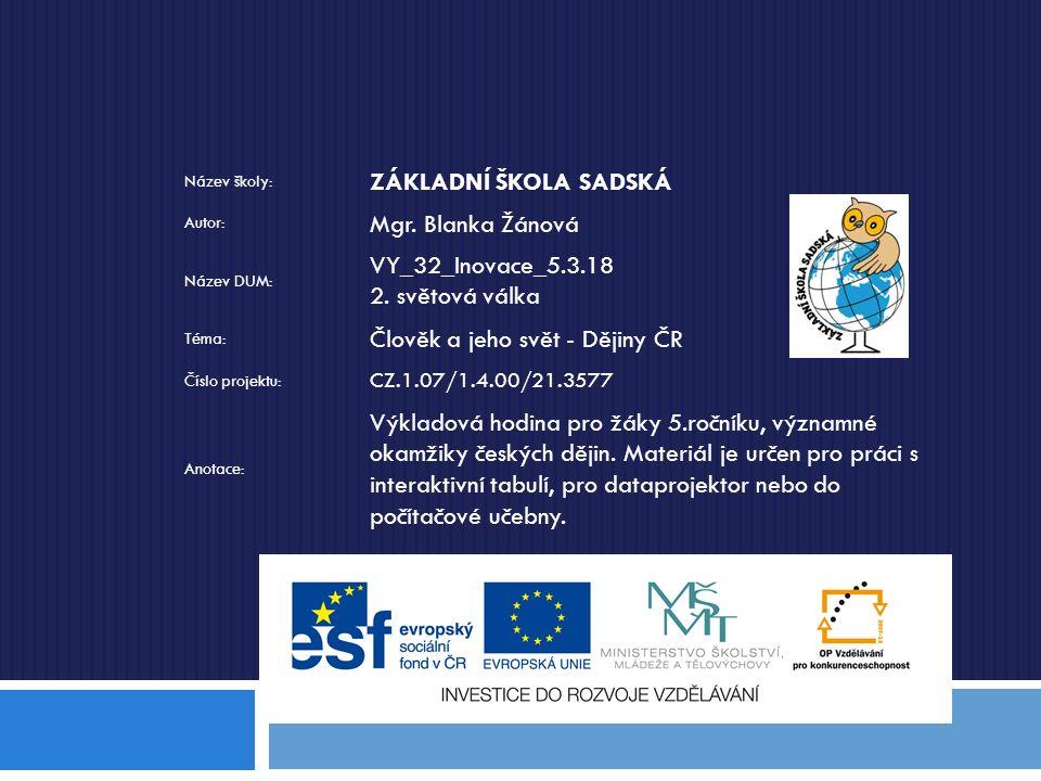 Název školy: ZÁKLADNÍ ŠKOLA SADSKÁ Autor: Mgr. Blanka Žánová Název DUM: VY_32_Inovace_5.3.18 2.