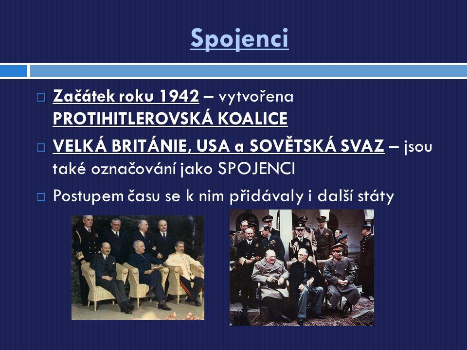 Spojenci  Začátek roku 1942 PROTIHITLEROVSKÁ KOALICE  Začátek roku 1942 – vytvořena PROTIHITLEROVSKÁ KOALICE  VELKÁ BRITÁNIE, USA a SOVĚTSKÁ SVAZ 