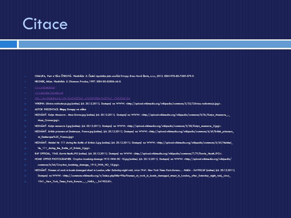 Citace  CHALUPA, Petr a Věra ŠTIKOVÁ. Vlastivěda 5: Česká republika jako součást Evropy. Brno: Nová škola, s.r.o., 2012. ISBN 978-80-7289-379-9.  HR