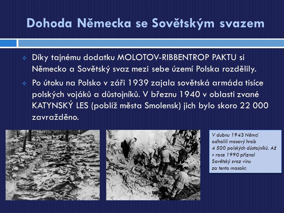 Dohoda Německa se Sovětským svazem  Díky tajnému dodatku MOLOTOV-RIBBENTROP PAKTU si Německo a Sovětský svaz mezi sebe území Polska rozdělily.