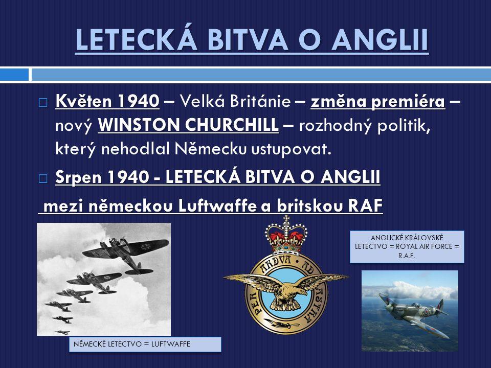 LETECKÁ BITVA O ANGLII  Květen 1940změna premiéra WINSTON CHURCHILL  Květen 1940 – Velká Británie – změna premiéra – nový WINSTON CHURCHILL – rozhod