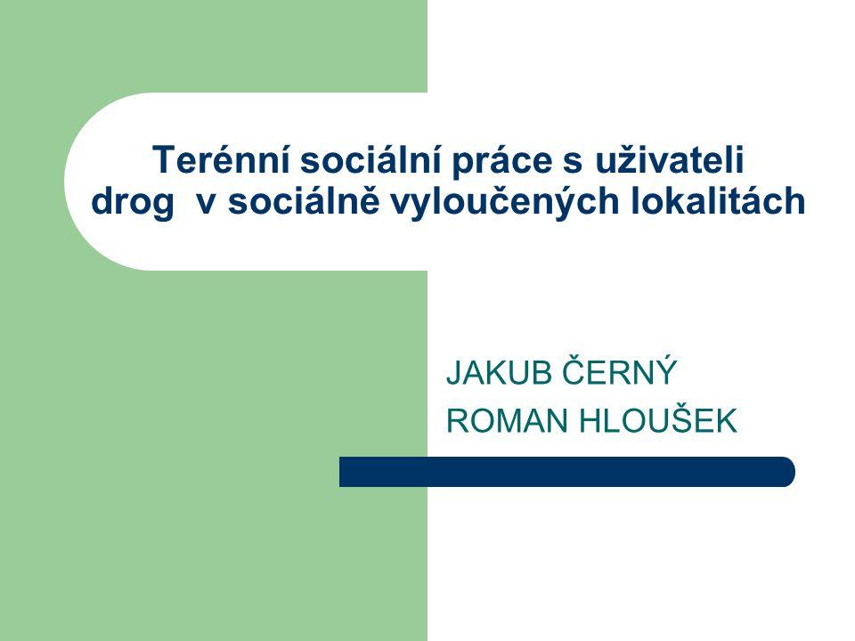 Terénní sociální práce s uživateli drog v sociálně vyloučených lokalitách JAKUB ČERNÝ ROMAN HLOUŠEK