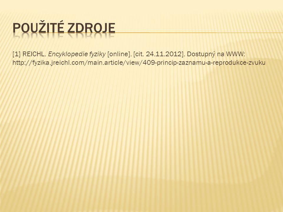[1] REICHL. Encyklopedie fyziky [online]. [cit. 24.11.2012]. Dostupný na WWW: http://fyzika.jreichl.com/main.article/view/409-princip-zaznamu-a-reprod
