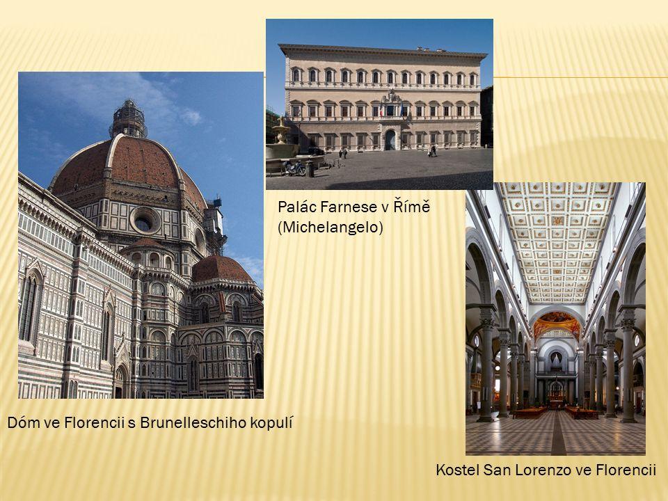 Dóm ve Florencii s Brunelleschiho kopulí Kostel San Lorenzo ve Florencii Palác Farnese v Římě (Michelangelo)
