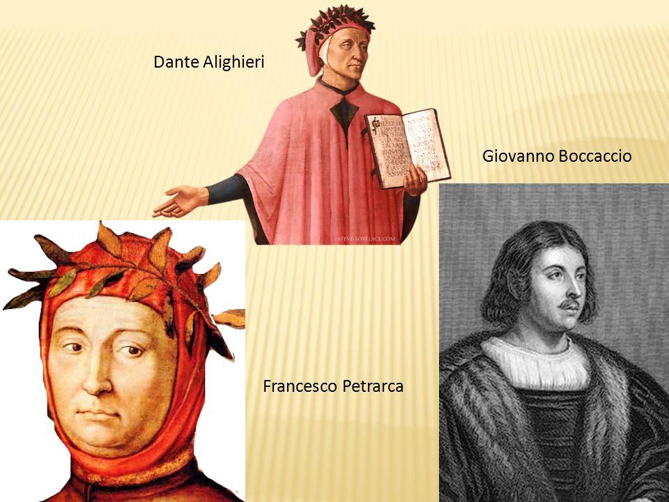 Dante Alighieri Giovanno Boccaccio Francesco Petrarca