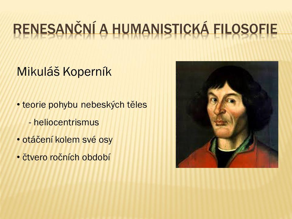 Mikuláš Koperník teorie pohybu nebeských těles - heliocentrismus otáčení kolem své osy čtvero ročních období