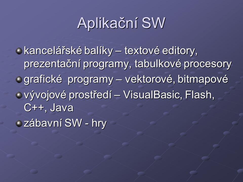 Aplikační SW kancelářské balíky – textové editory, prezentační programy, tabulkové procesory grafické programy – vektorové, bitmapové vývojové prostředí – VisualBasic, Flash, C++, Java zábavní SW - hry