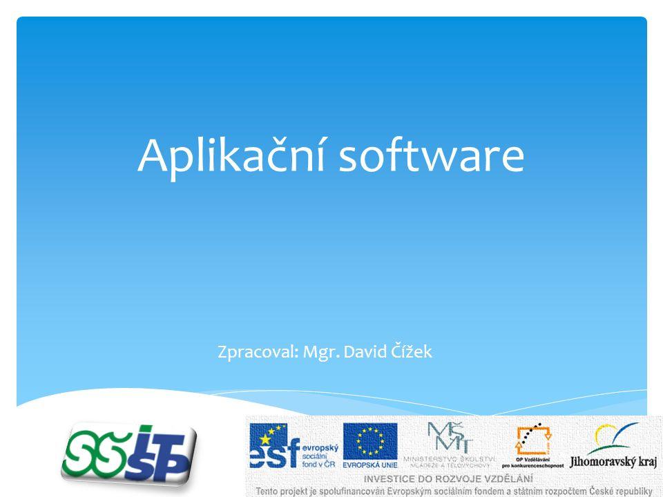 Aplikační software Zpracoval: Mgr. David Čížek