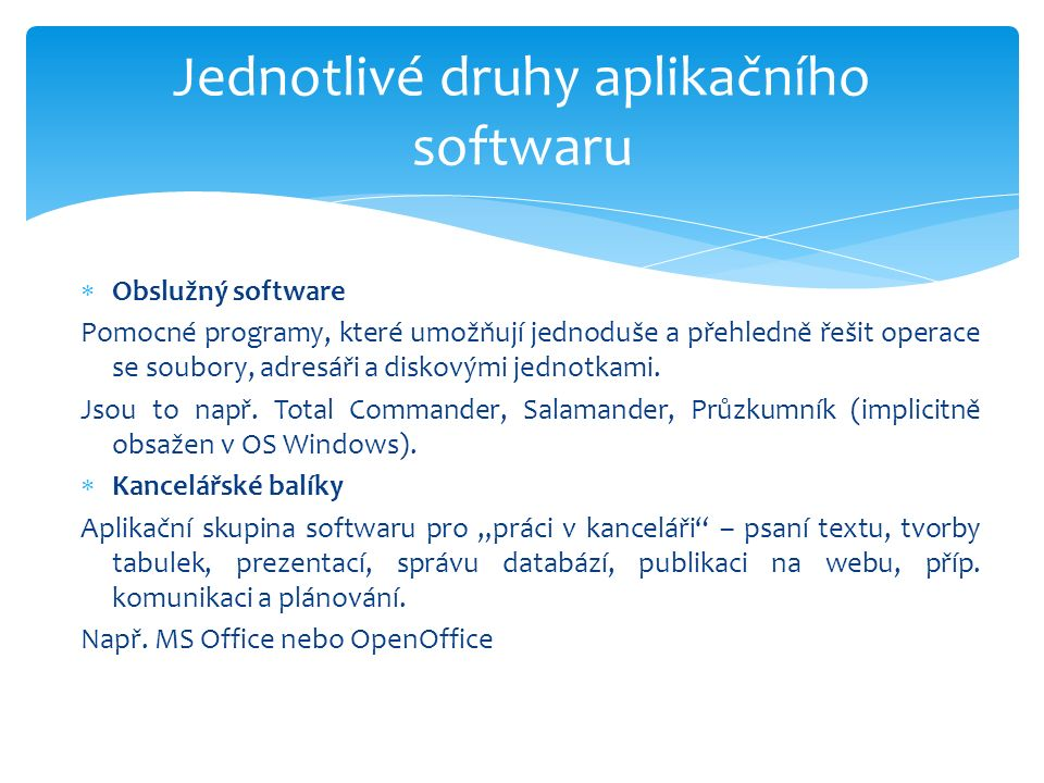  Obslužný software Pomocné programy, které umožňují jednoduše a přehledně řešit operace se soubory, adresáři a diskovými jednotkami.