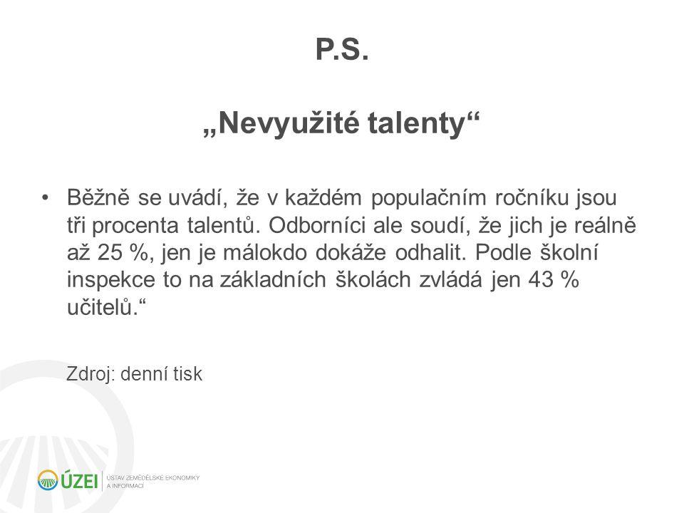 """P.S.""""Nevyužité talenty Běžně se uvádí, že v každém populačním ročníku jsou tři procenta talentů."""
