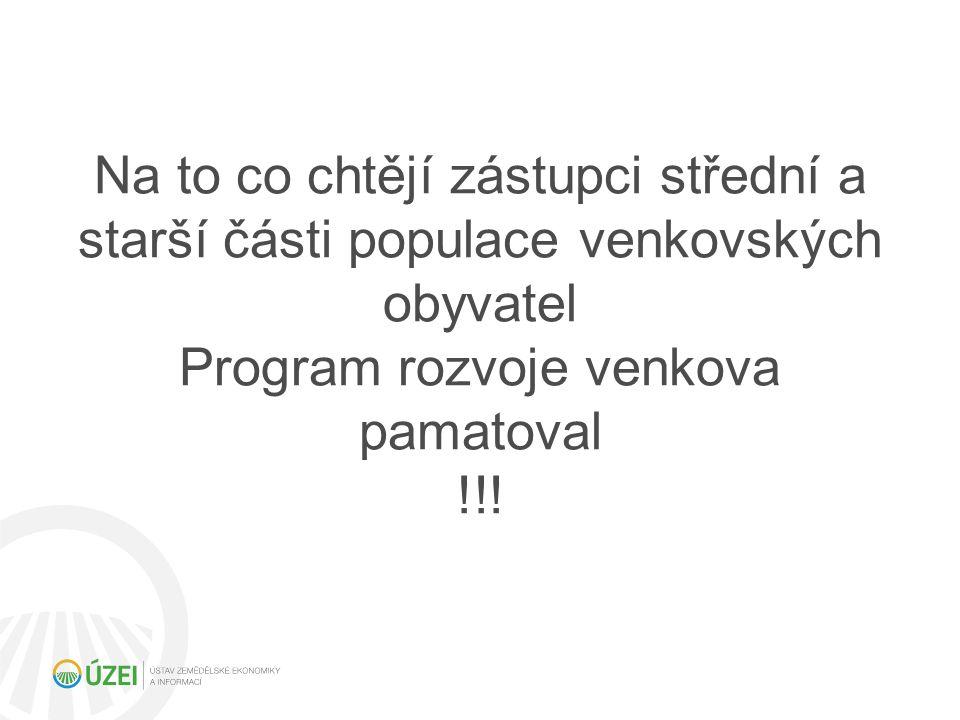Na to co chtějí zástupci střední a starší části populace venkovských obyvatel Program rozvoje venkova pamatoval !!!