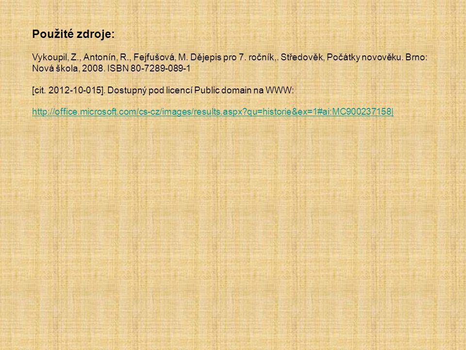 Použité zdroje: Vykoupil, Z., Antonín, R., Fejfušová, M. Dějepis pro 7. ročník,. Středověk, Počátky novověku. Brno: Nová škola, 2008. ISBN 80-7289-089