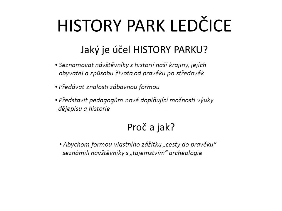 HISTORY PARK LEDČICE Jaký je účel HISTORY PARKU.