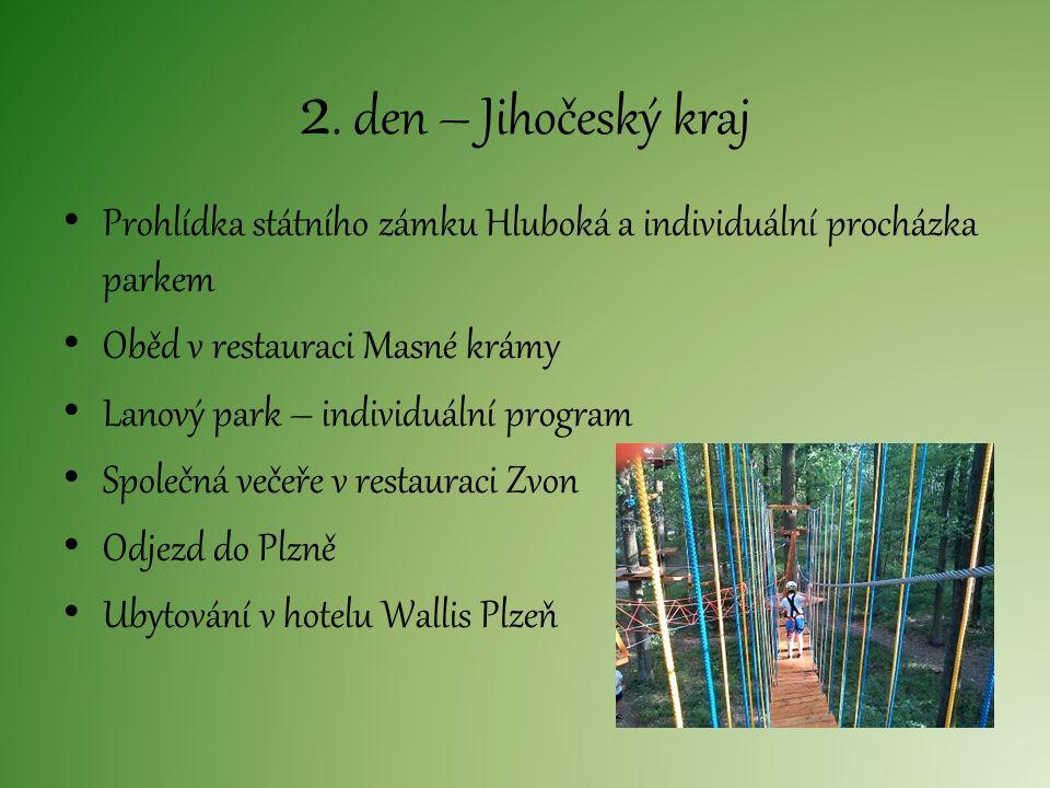 2. den – Jihočeský kraj Prohlídka státního zámku Hluboká a individuální procházka parkem Oběd v restauraci Masné krámy Lanový park – individuální prog