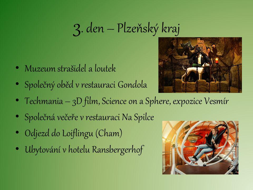 3. den – Plzeňský kraj Muzeum strašidel a loutek Společný oběd v restauraci Gondola Techmania – 3D film, Science on a Sphere, expozice Vesmír Společná
