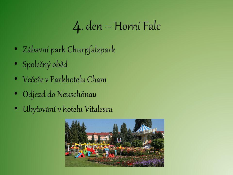 4. den – Horní Falc Zábavní park Churpfalzpark Společný oběd Večeře v Parkhotelu Cham Odjezd do Neuschönau Ubytování v hotelu Vitalesca